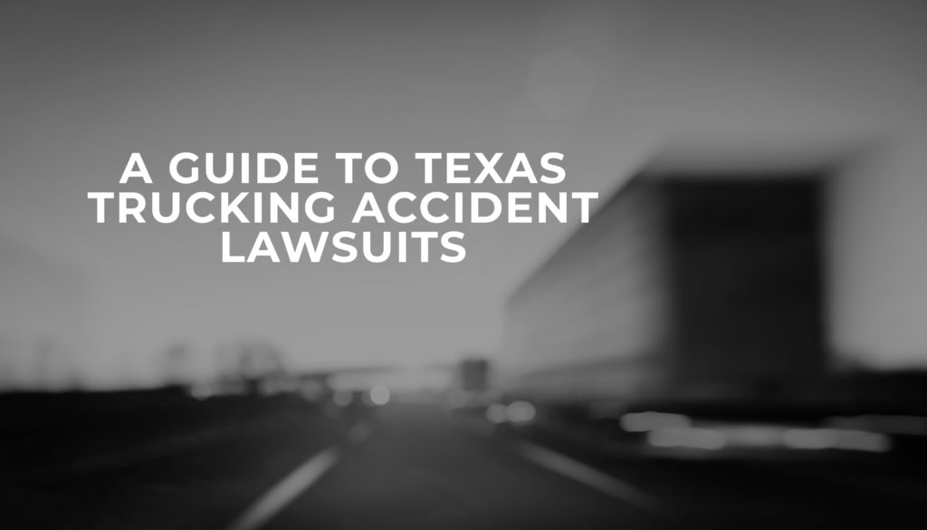 Guide to Texas Trucking Accident Lawsuits